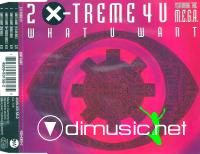 2 X-Treme 4 U Featuring  The M.E.G.A. - What U Want - Maxi - 1993