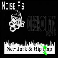 NOISE P OLDSCHOOL MIX (New Jack & Hip Hop)