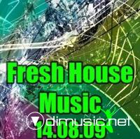 Fresh House Music (14.08.09)