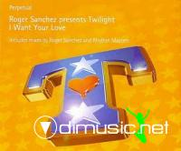 Roger Sanchez Pres.Twilight - I Want Your Love [Maxi Single 1999]