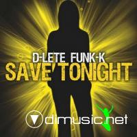 D-Lete Funk-K - Save Tonight [Maxi Single 2008]