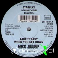 MICK JESSUP     take it easy when you get down