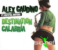 Alex Gaudino ft. Crystal Waters - Destination Calabria (2007)