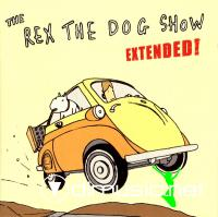 REX THE DOG - The Rex The Dog Show - Extended! (2009)