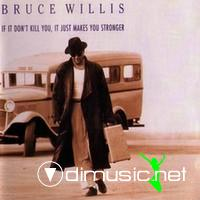 Bruce Willis-If It Don't Kill You, It Just Makes You Stronger (1989)