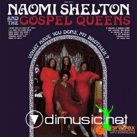Naomi Shelton & The Gospel Queens - What Have You Done, My Brother? (2009)