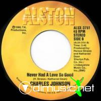 Charles Johnson - Never Had A Love So Good