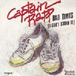 Captain Rapp - Bad Times (I Can Stand It) (12 Inches) - 1983