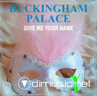 Buckingham Palace -  Give Me Your Name (2008)
