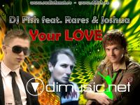 Dj Fish feat Rares & Joshua - Your Love 2010