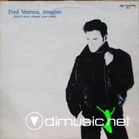 Fred Ventura - (1988) - Imagine (You'll Never Change Your Mind) 12''