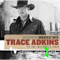 Trace Adkins - The Definitive Greatest Hits: Til The Last Shot's Fired [2CD] (2010)