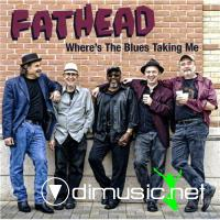 Fathead - Where's The Blues Taking Me (2010)