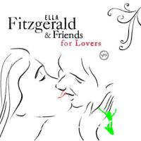 Ella Fitzgerald - Ella Fitzgerald and Friends For Lovers (2007)