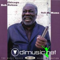 Chicago Bob Nelson - Tell Me Mama (2009)
