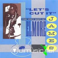 Elmore James - Lets Cut It: The Very Best Of (1992)