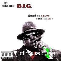 Notorious B.I.G. - Dead Or Alive [The Bony Mixes] (2010)
