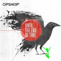 Opshop - Until The End Of Time (2010)