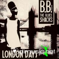 B.B. & The Blues Shacks - London Days (2010)