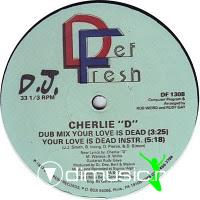 Cherlie 'D' - Your Love Is Dead - 12 Inches - 1987