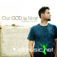 Brenton Brown - Our God Is Near [iTunes] (2011)