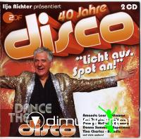 Various - Dance The Disco - 40 Jahre Disco - Ilja Richter Prasentiert(2011)