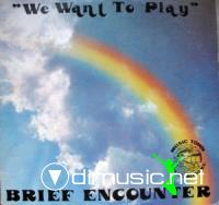 Brief Encounter - We Want To Play (1981)