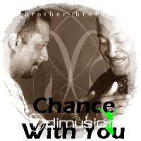 Brother To Brother - Chance With You - 12