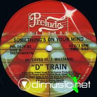 "D Train - - Something's On Your Mind - 12"" - 1983"