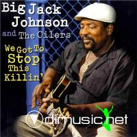 Big Jack Johnson & The Oilers - We Got To Stop This Killin' (1996) [flac+mp3]