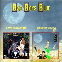 Bad Boys Blue - Love Is Not Crime & Game Of Love