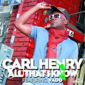 Carl Henry Ft. Vado - All That I Know