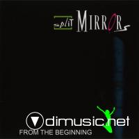 Split Mirrors - From The Beginning
