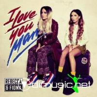 Rebecca & Fiona – I Love You Man (2011)
