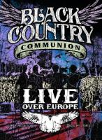 Black Country Communion - Live Over Europe (2011) Full 2DVD