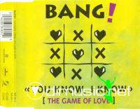 Bang! (3) – You Know, I Know (The Game Of Love)