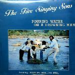Five Singing Sons, The ‎– Pouring Water On A Drowning Man