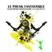 VA - Le Phunk Fantastique 8: Electrified Disco Phunk (2012)