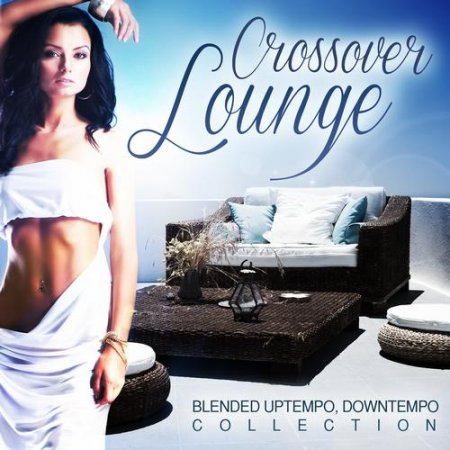 VA - Crossover Lounge Vol.1: Blended Uptempo, Downtempo Collection (2012)