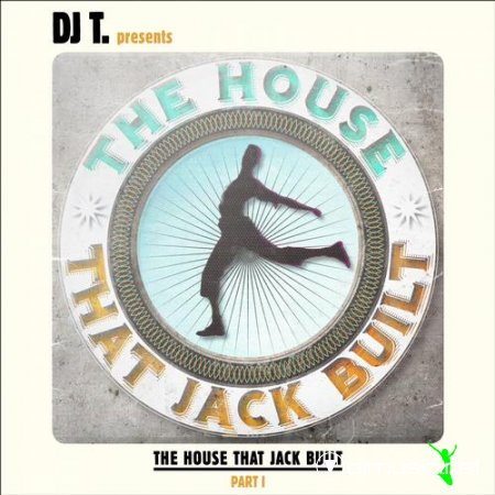 DJ T. Presents The House That Jack Built – Part I (2012)