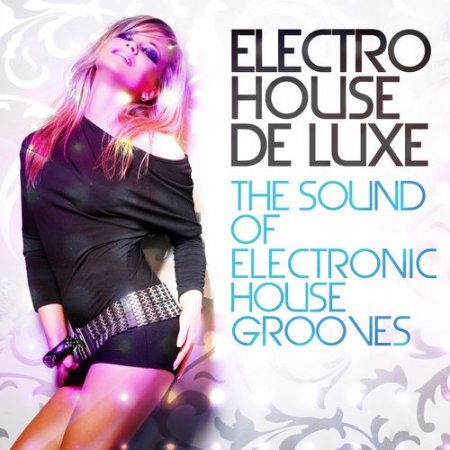 VA - Electro House De Luxe Vol.1: The Sound of Electronic House Grooves (2012)