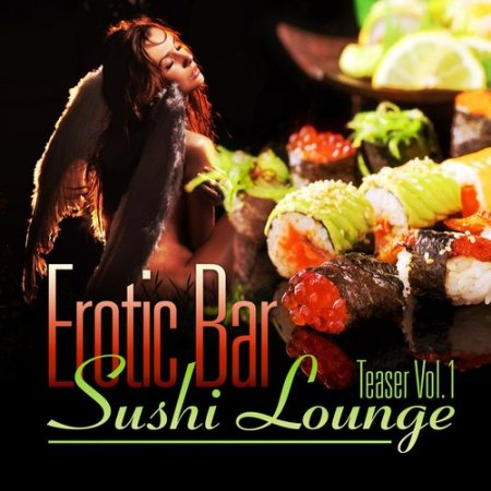 VA - Erotic Bar and Sushi Lounge Teaser Vol.1: An Assembly of Delicate Chill Out and Downtempo Grooves (2012)