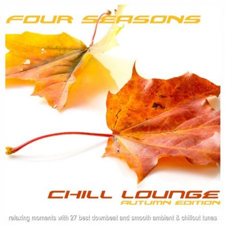 VA - Four Seasons Chill Lounge Autumn Edition: Relaxing Moments With 27 Best Downbeat And Smooth Ambient & Chillout Tunes (2012)