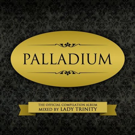 VA - Palladium: The Official Compilation Album Mixed by DJ Lady Trinity (2012)