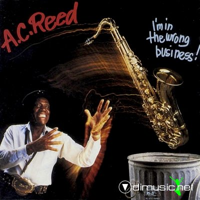 A.C.Reed - I'm In The Wrong Business (1987)(Lossless+MP3)
