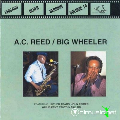 A.C. Reed and  Big Wheeler - Vol. 14-Chicago Blues Sessions (1989)
