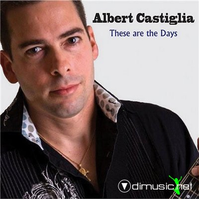 Albert Castiglia - These Are the Days (2008)