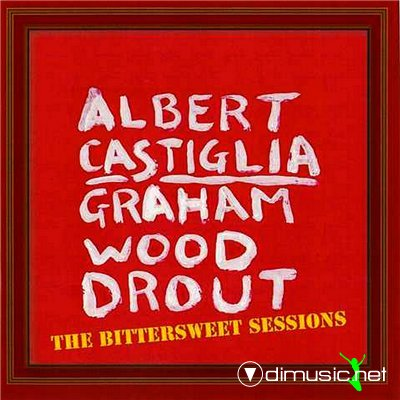 Graham Wood Drout & Albert Castiglia - Bittersweet Sessions (2005)