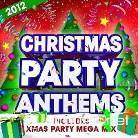 Christmas Party Anthems 2012 - Includes Xmas Party Mega Mix (2012)