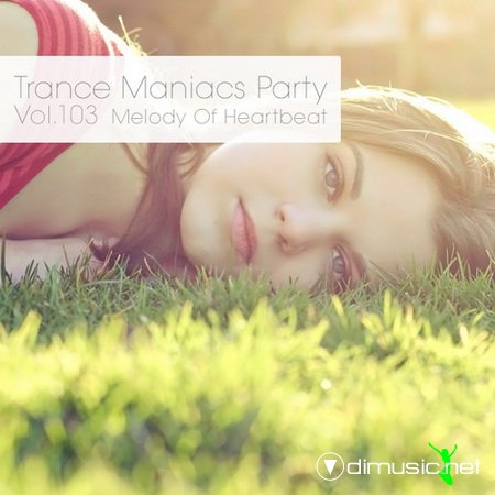 VA - Trance Maniacs Party: Melody Of Heartbeat #103 (2012)
